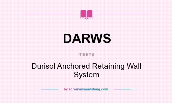 What does DARWS mean? It stands for Durisol Anchored Retaining Wall System