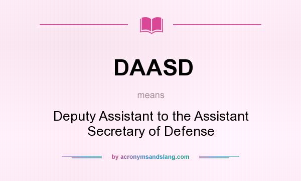 What does DAASD mean? It stands for Deputy Assistant to the Assistant Secretary of Defense