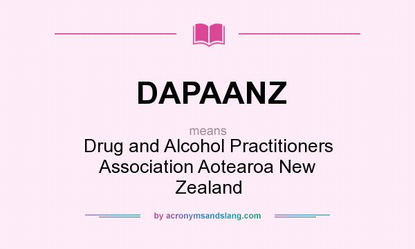 What does DAPAANZ mean? It stands for Drug and Alcohol Practitioners Association Aotearoa New Zealand