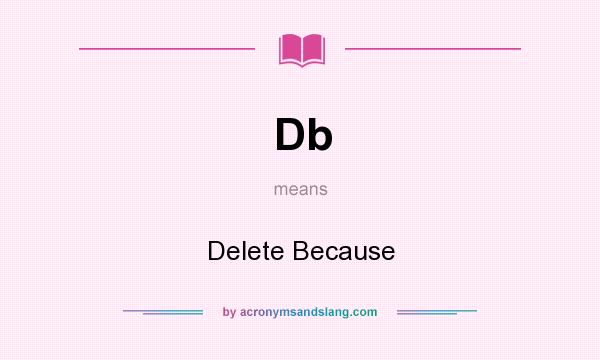 What does Db mean? It stands for Delete Because