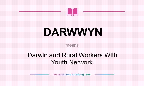 What does DARWWYN mean? It stands for Darwin and Rural Workers With Youth Network