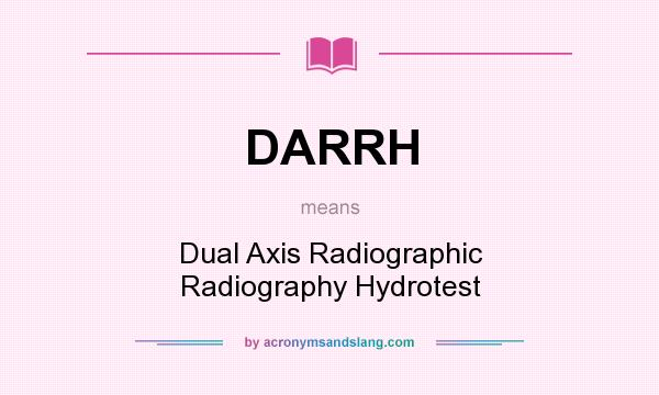 What does DARRH mean? It stands for Dual Axis Radiographic Radiography Hydrotest