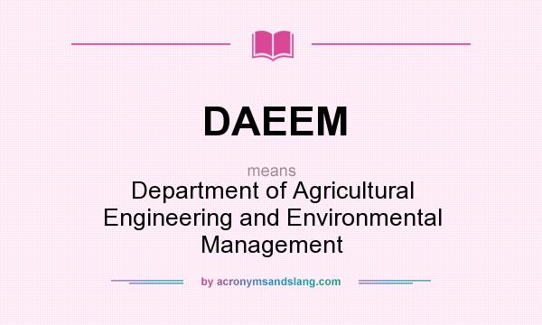 What does DAEEM mean? It stands for Department of Agricultural Engineering and Environmental Management