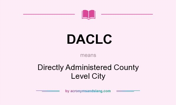 What does DACLC mean? It stands for Directly Administered County Level City