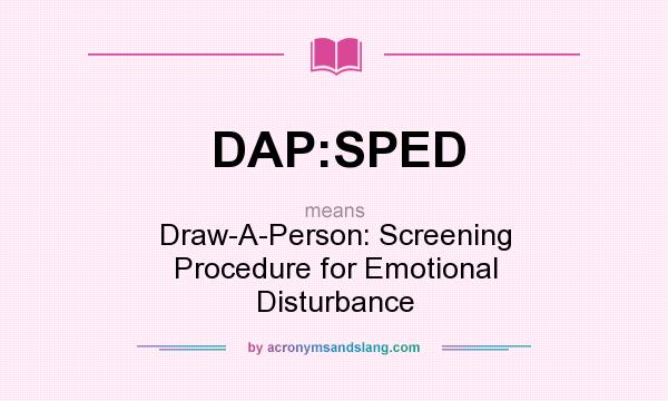 What does DAP:SPED mean? It stands for Draw-A-Person: Screening Procedure for Emotional Disturbance