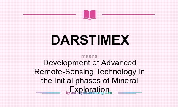 What does DARSTIMEX mean? It stands for Development of Advanced Remote-Sensing Technology In the Initial phases of Mineral Exploration