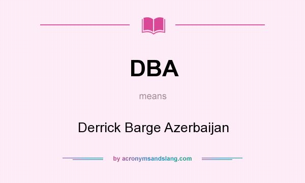 What does DBA mean? It stands for Derrick Barge Azerbaijan