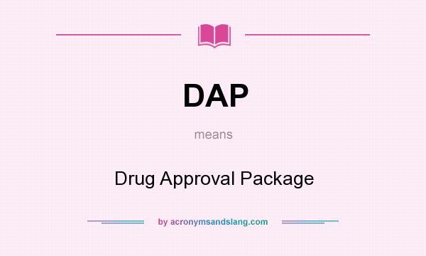 DAP - Drug Approval Package in Undefined by AcronymsAndSlang com