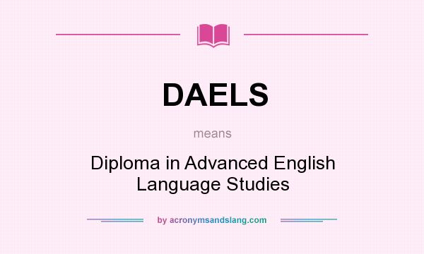 What does DAELS mean? It stands for Diploma in Advanced English Language Studies