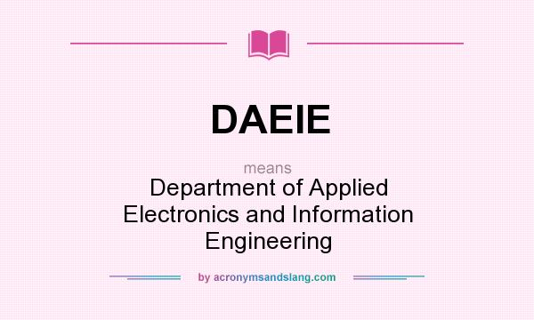What does DAEIE mean? It stands for Department of Applied Electronics and Information Engineering