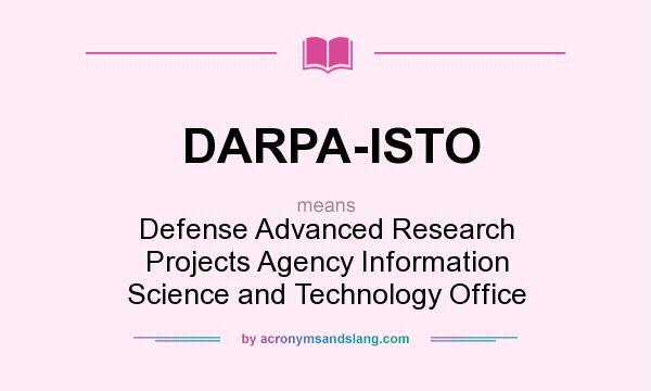 What does DARPA-ISTO mean? It stands for Defense Advanced Research Projects Agency Information Science and Technology Office