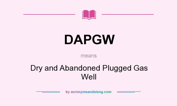 What does DAPGW mean? It stands for Dry and Abandoned Plugged Gas Well