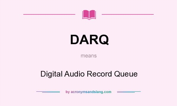 What does DARQ mean? It stands for Digital Audio Record Queue