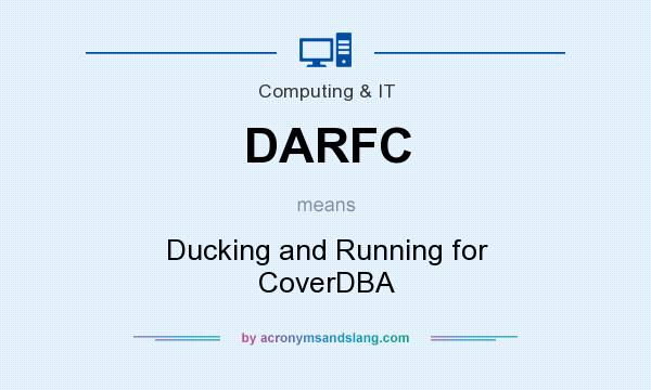 What does DARFC mean? It stands for Ducking and Running for CoverDBA