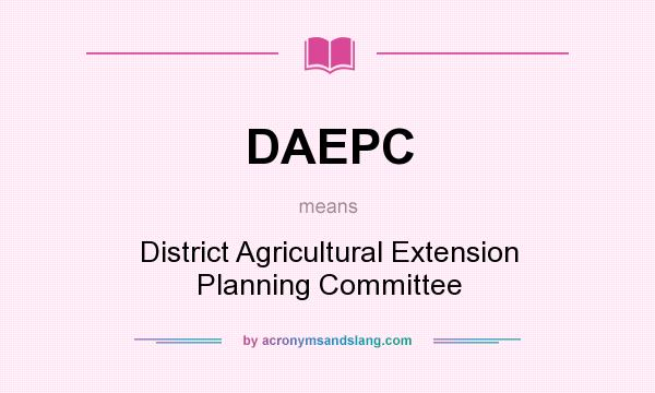What does DAEPC mean? It stands for District Agricultural Extension Planning Committee