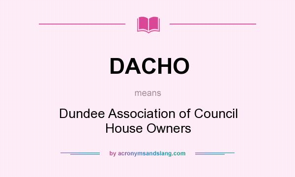 What does DACHO mean? It stands for Dundee Association of Council House Owners