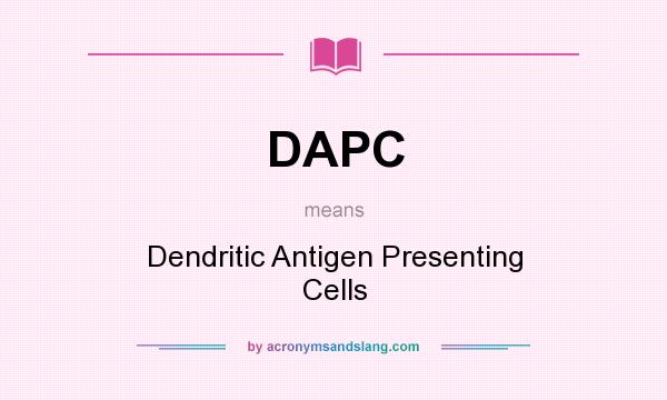 What does DAPC mean? It stands for Dendritic Antigen Presenting Cells