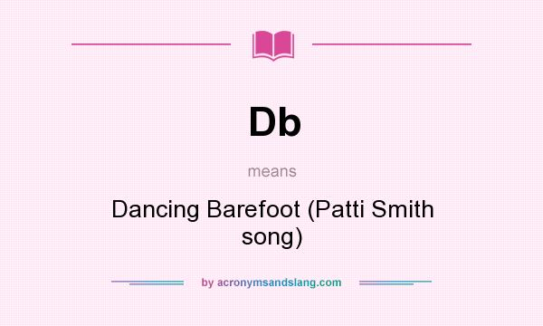 What does Db mean? It stands for Dancing Barefoot (Patti Smith song)