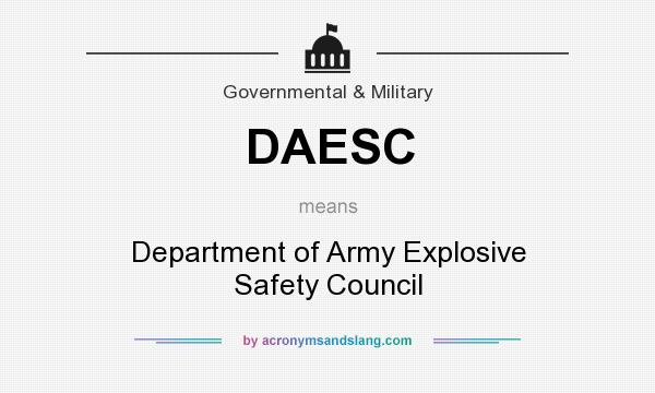 What does DAESC mean? It stands for Department of Army Explosive Safety Council