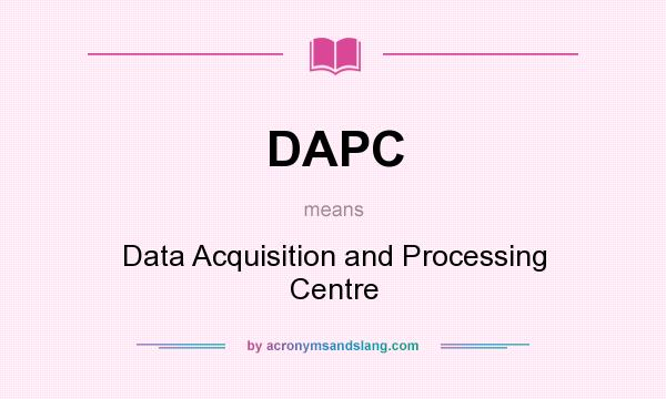 What does DAPC mean? It stands for Data Acquisition and Processing Centre