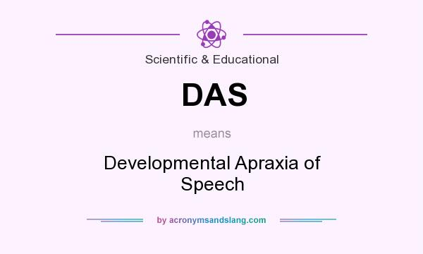 What does DAS mean? It stands for Developmental Apraxia of Speech