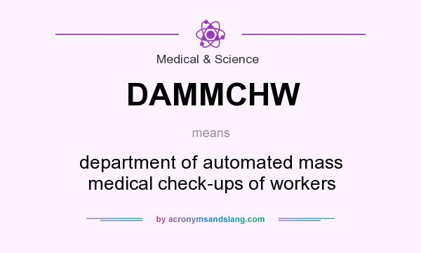 What does DAMMCHW mean? It stands for department of automated mass medical check-ups of workers
