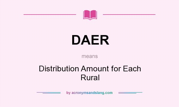 What does DAER mean? It stands for Distribution Amount for Each Rural
