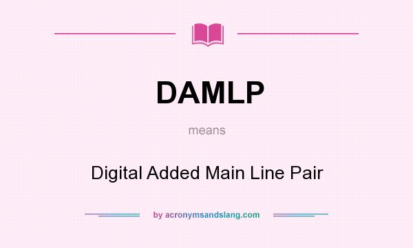 What does DAMLP mean? It stands for Digital Added Main Line Pair