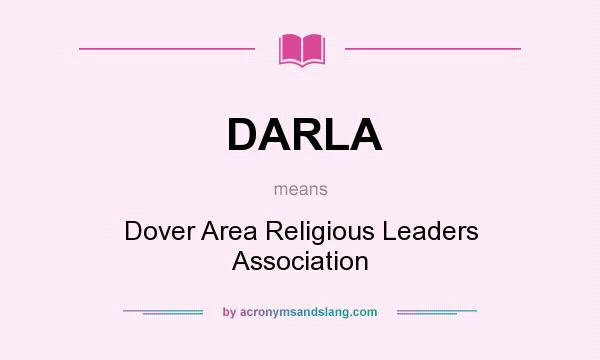 What does DARLA mean? It stands for Dover Area Religious Leaders Association