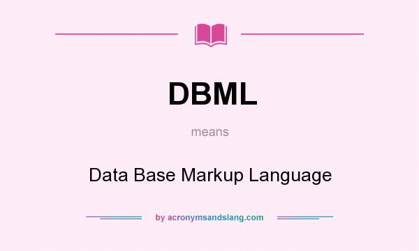 What does DBML mean? It stands for Data Base Markup Language