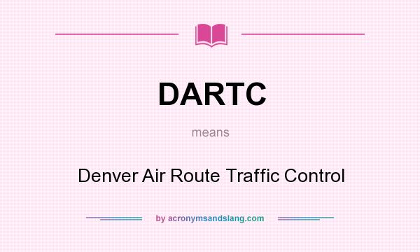 What does DARTC mean? It stands for Denver Air Route Traffic Control