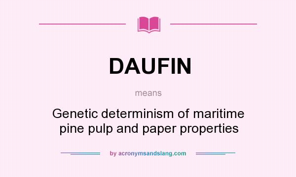 What does DAUFIN mean? It stands for Genetic determinism of maritime pine pulp and paper properties