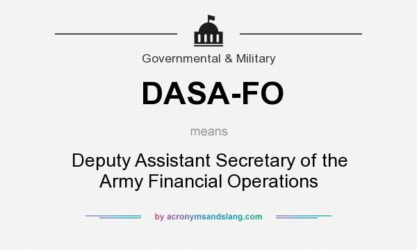 What does DASA-FO mean? It stands for Deputy Assistant Secretary of the Army Financial Operations