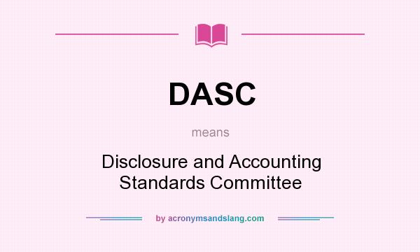 What does DASC mean? It stands for Disclosure and Accounting Standards Committee