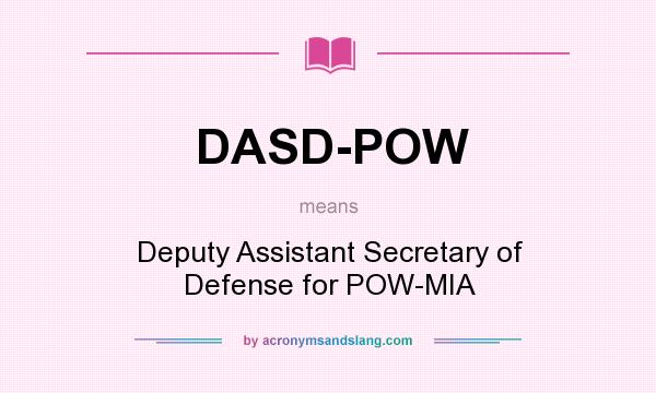 What does DASD-POW mean? It stands for Deputy Assistant Secretary of Defense for POW-MIA