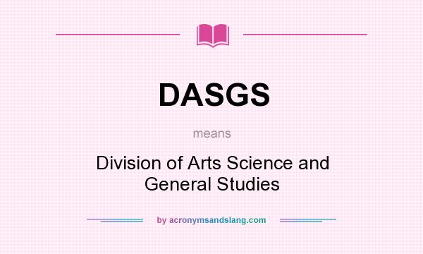 What does DASGS mean? It stands for Division of Arts Science and General Studies