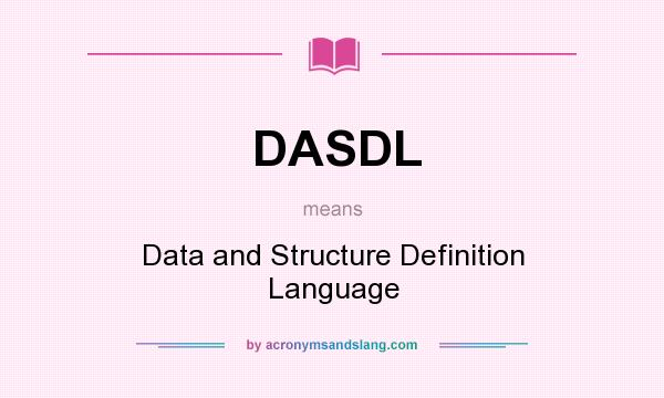 What does DASDL mean? It stands for Data and Structure Definition Language