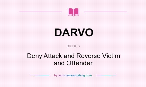What does DARVO mean? It stands for Deny Attack and Reverse Victim and Offender