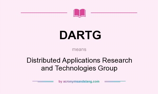 What does DARTG mean? It stands for Distributed Applications Research and Technologies Group