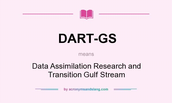 What does DART-GS mean? It stands for Data Assimilation Research and Transition Gulf Stream