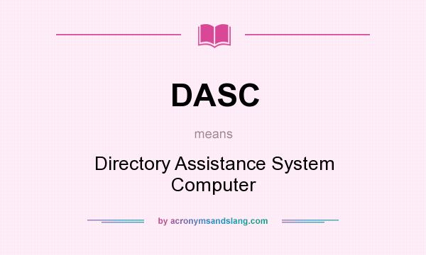 What does DASC mean? It stands for Directory Assistance System Computer