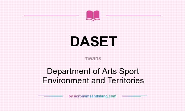 What does DASET mean? It stands for Department of Arts Sport Environment and Territories