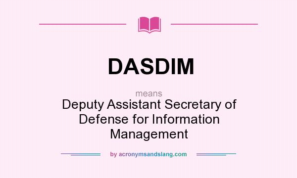 What does DASDIM mean? It stands for Deputy Assistant Secretary of Defense for Information Management