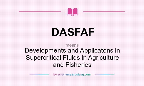What does DASFAF mean? It stands for Developments and Applicatons in Supercritical Fluids in Agriculture and Fisheries