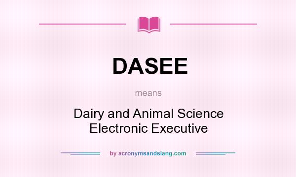 What does DASEE mean? It stands for Dairy and Animal Science Electronic Executive