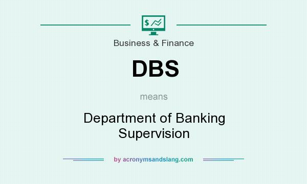 What does DBS mean? It stands for Department of Banking Supervision