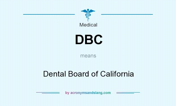 What does DBC mean? It stands for Dental Board of California