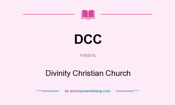 What does DCC mean? It stands for Divinity Christian Church