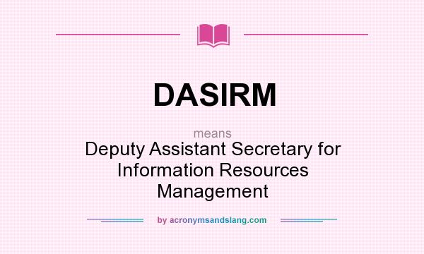What does DASIRM mean? It stands for Deputy Assistant Secretary for Information Resources Management
