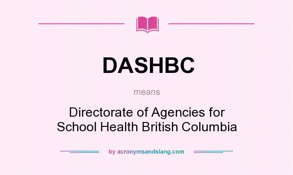 What does DASHBC mean? It stands for Directorate of Agencies for School Health British Columbia